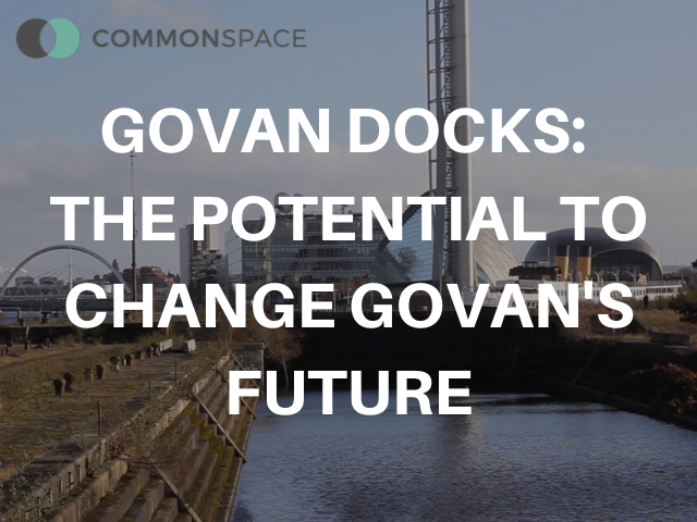 Govan Docks: The Potential to Change Govan's Future